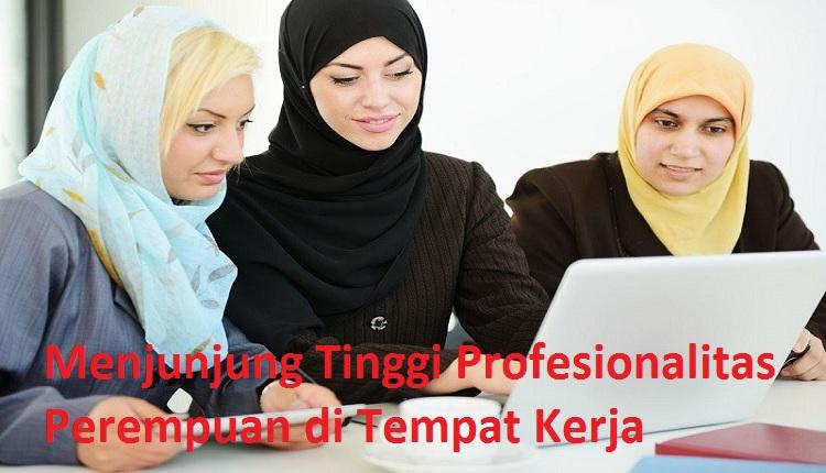 Menjunjung Tinggi Profesionalitas Perempuan di Tempat Kerja