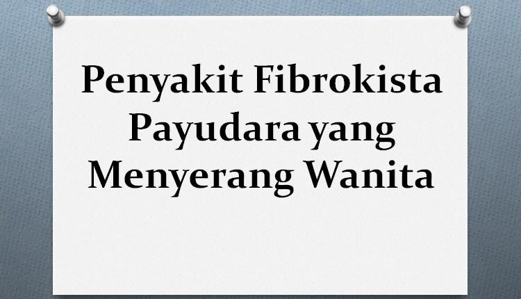 Penyakit Fibrokista Payudara yang Menyerang Wanita